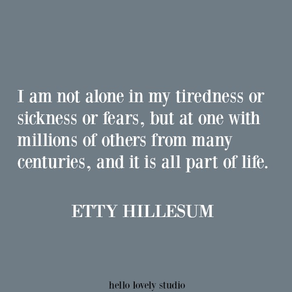 Inspirational quote relevant to our current pandemic crisis of COVID 19 by Etty Hillesum on Hello Lovely Studio. #quotes #inspirationalquotes #struggle #unity
