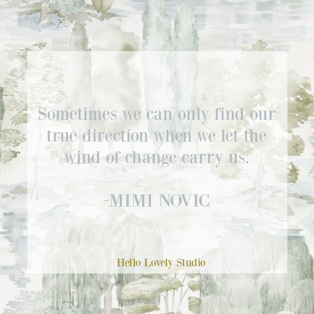 Inspirational quote about life, journey, and change by Mimi Novic on Hello Lovely Studio. #changequotes #naturequotes #inspirationalquotes