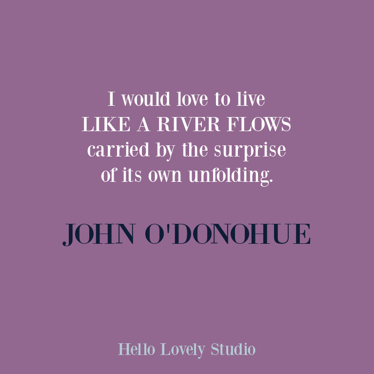 Quote about river and personal growth by John O'Donohue on Hello Lovely Studio. #johnodonohue #inspirationalquote #riverquotes