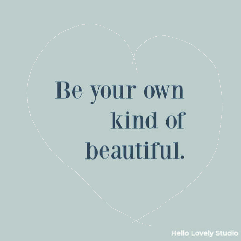 Be your own kind of beautiful - uplifting quote on Hello Lovely Studio.