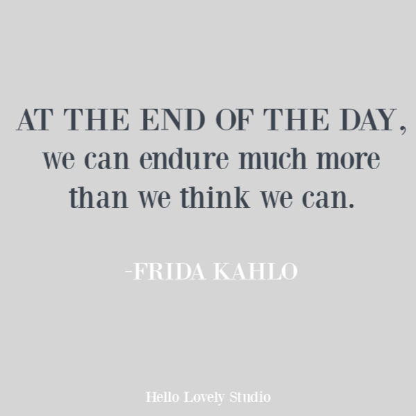 Frida Kahlo inspirational quote about endurance on Hello Lovely Studio. #quotes #inspirationalquotes #endurance #struggle #pandemic #covid19