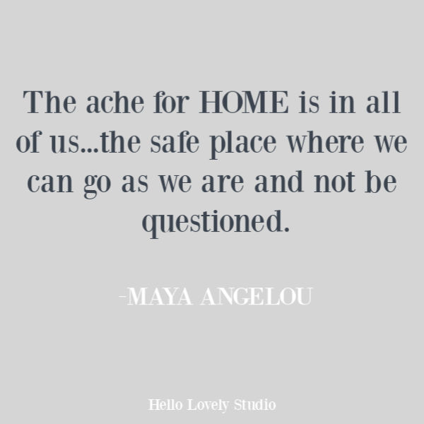 Maya Angelou inspirational quote about home on Hello Lovely Studio. #quotes #mayaangelou #homequotes #lovequotes