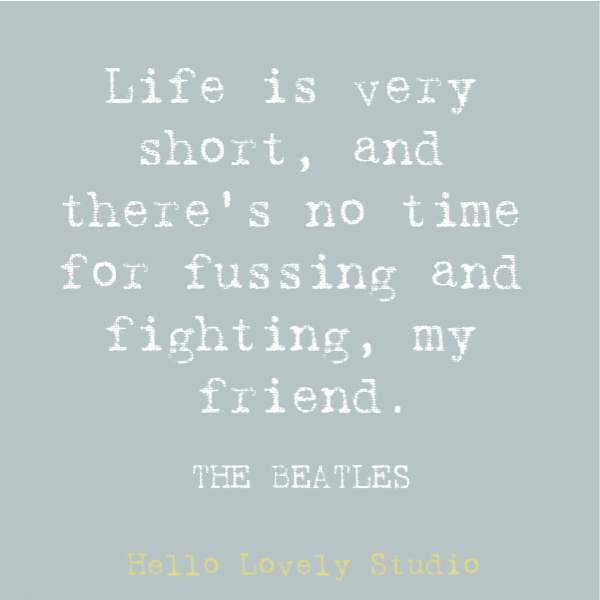 Beatles lyric: life is very short and there's no time for fussing and fighting. #beatles #lyric #musicquote #wecanworkitout