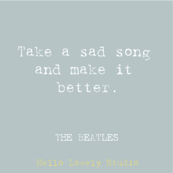 Beatles lyric: take a sad song and make it better. #beatles #lyrics #quotes #musicquote