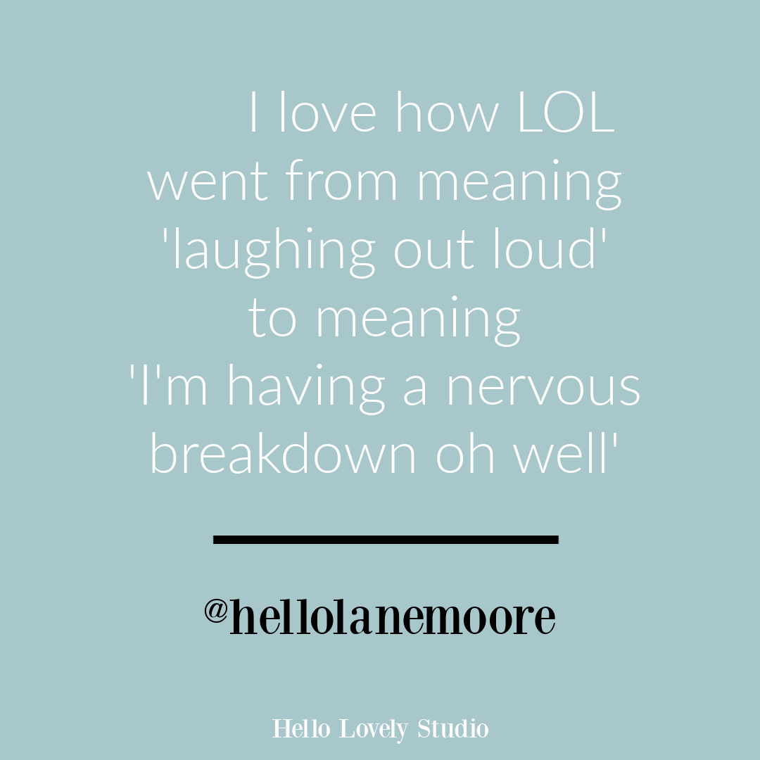 Funny humor quote about meaning of LOL by @hellolanemoore on Hello Lovely. #funnyquotes #humorquotes