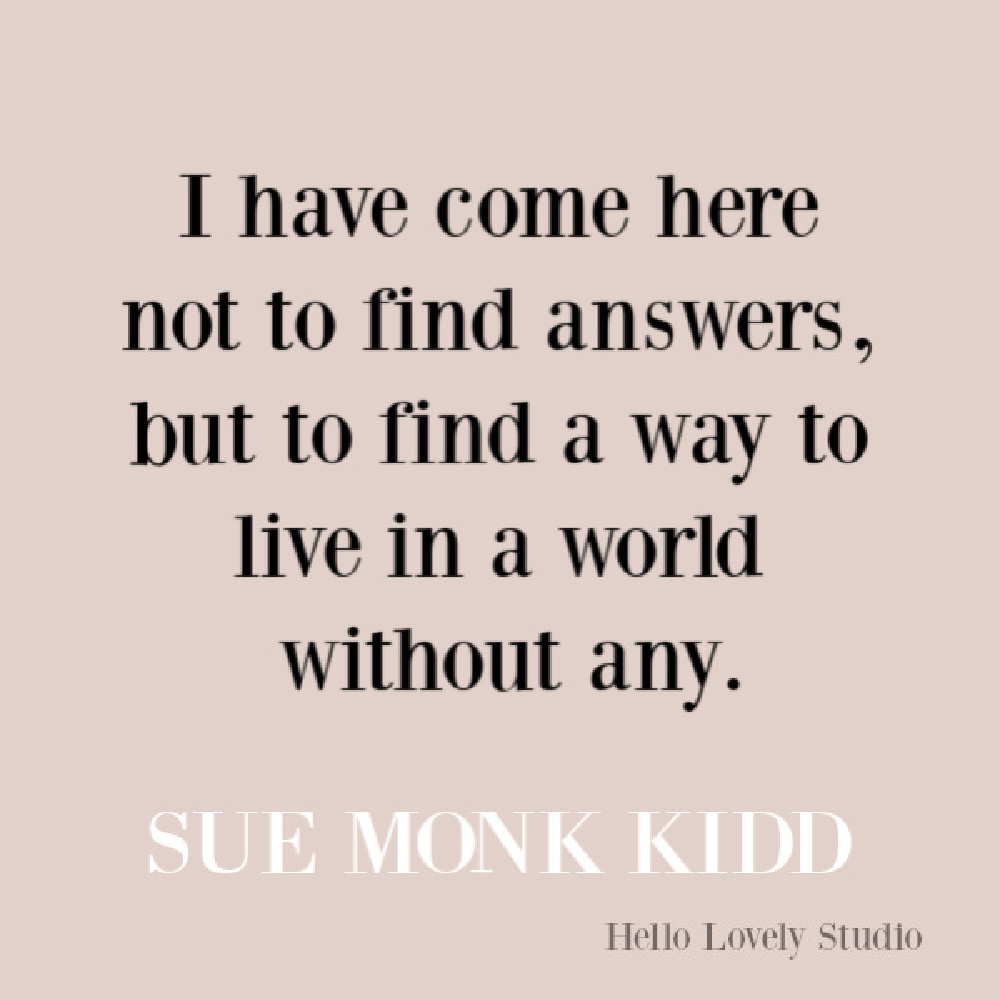 Faith, spirituality and inspirational quote on Hello Lovely Studio. #quotes #inspirationalquotes #spirituality #christianity #faithquotes #suemonkkidd