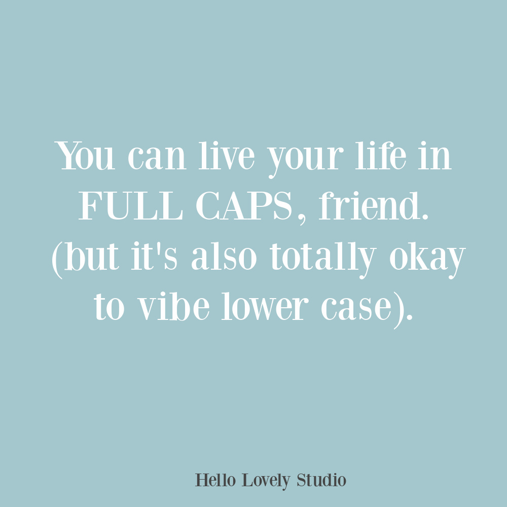 Whimsical quote about living in full caps or lower case. #lifequotes