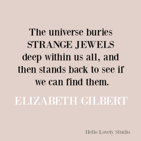Elizabeth Gilbert inspirational quote. #elizabethgilbert #quotes #inspirationalquotes