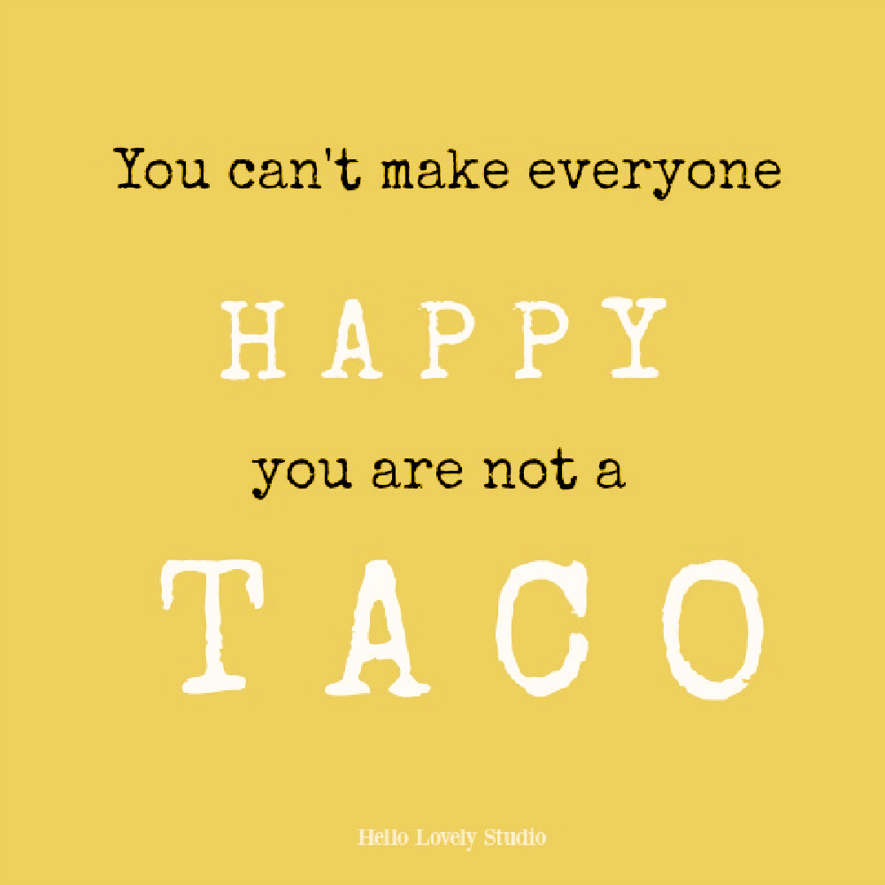 Whimsical taco quote on Hello Lovely. #tacoquote #whimsicalquotes