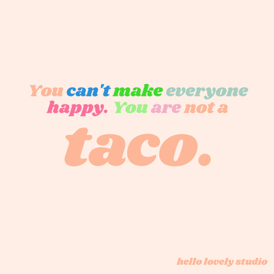 Funny quote about not trying to please everyone. #funnyquotes #tacoquote #whimsicalquotes #humor