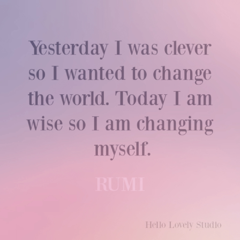 Rumi quote about changing the world on Hello Lovely. #rumiquote #wisdomquotes