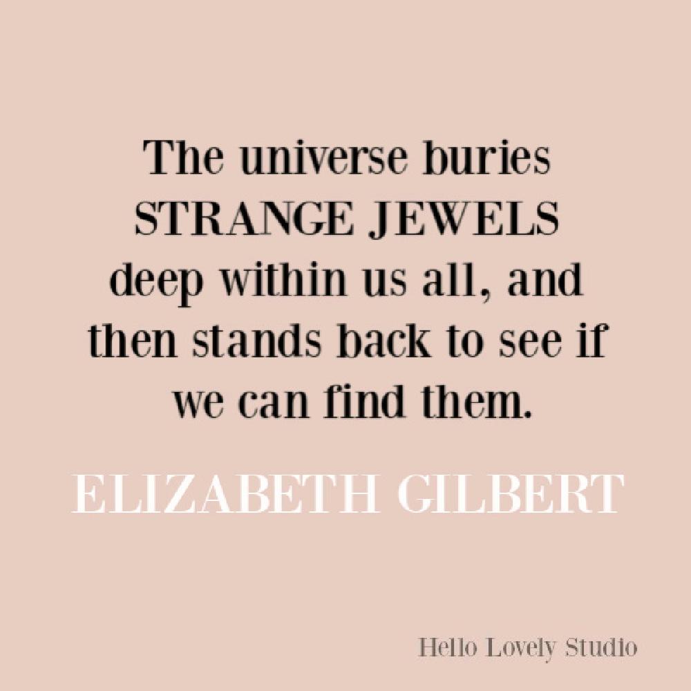 Liz Gilbert quote on Hello Lovely Studio about creativity. #lizgilbert #encouragementquote #creativityquotes