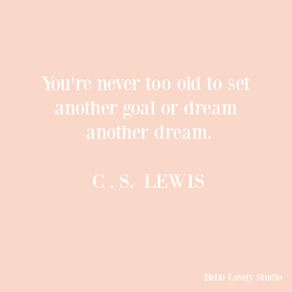 C. S. Lewis quote about aging and dreams on Hello Lovely. #dreamquotes #cslewisquotes