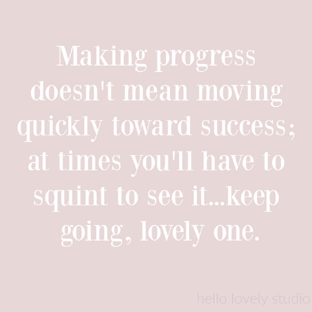 Encouragement quote on Hello Lovely about progress, not perfection. #progressquotes #encouragementquote