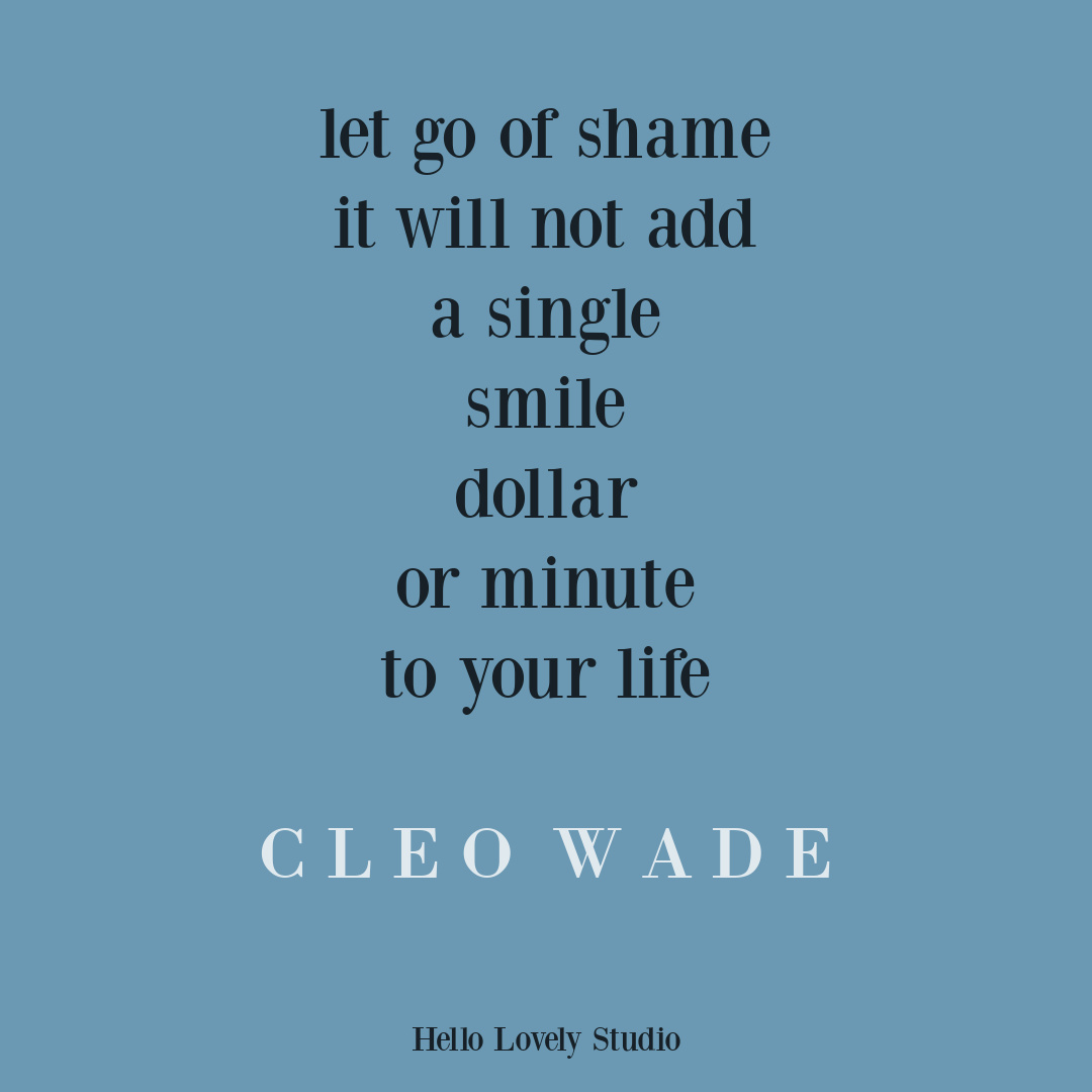 Cleo Wade quote about shame on Hello Lovely Studio. #shamequotes #forgivenessquotes #lifequotes