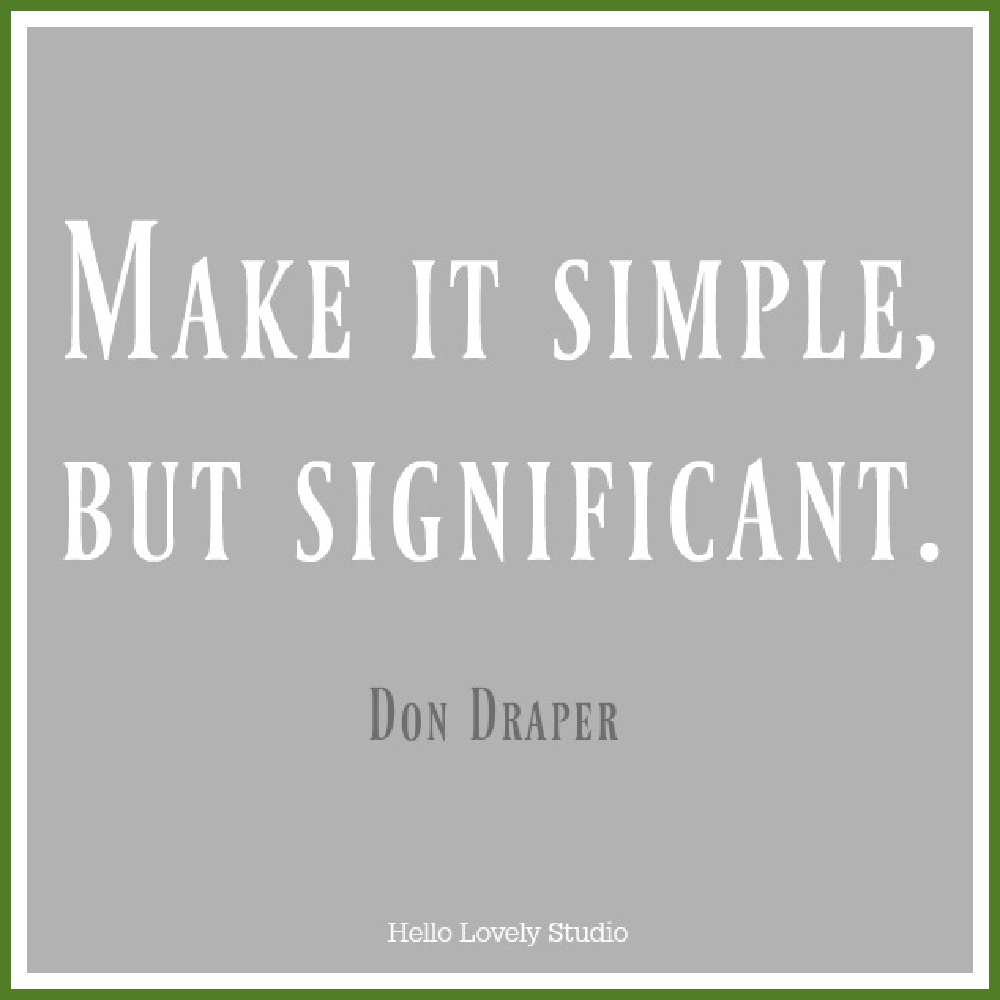 """Quote about simplicity. """"MAKE IT SIMPLE, BUT SIGNIFICANT."""" Don Draper. #hellolovelystudio #quote #simplicity"""