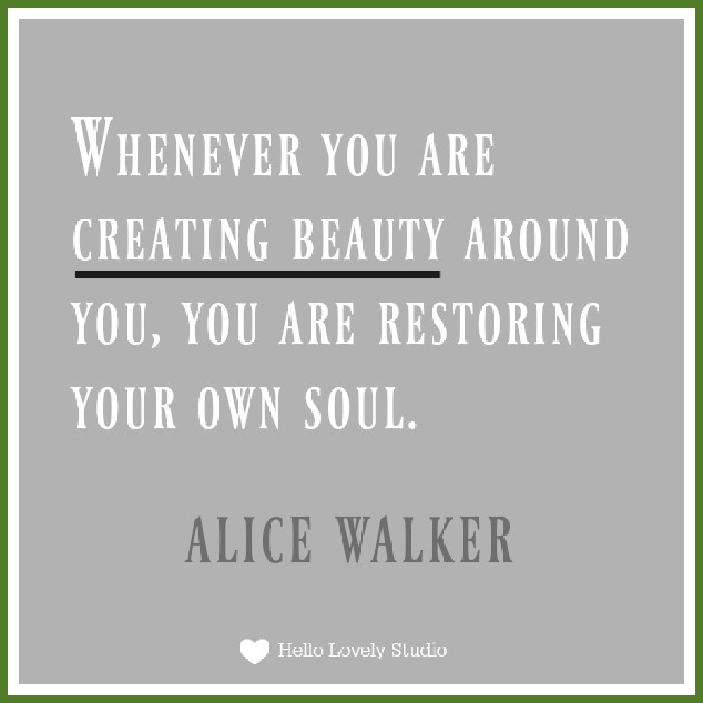 """Inspiring quote about beauty by Alice Walker. """"WHENEVER YOU ARE CREATING BEAUTY AROUND YOU, YOU ARE RESTORING YOUR OWN SOUL."""" Alice Walker. #hellolovelystudio #quote #beauty"""