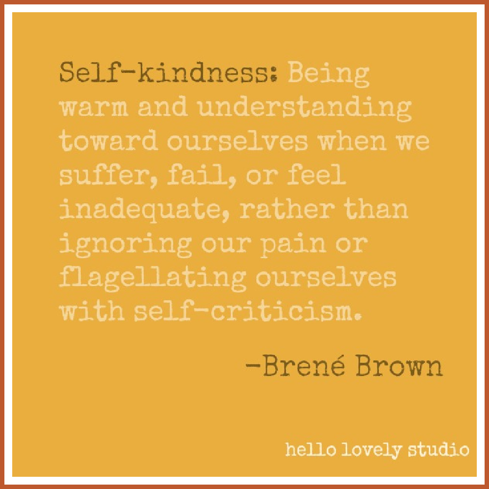 Brené Brown quote about self kindness on Hello Lovely Studio. Come get Inspiring Autumn Feels From Instagrammers to Follow + Encouragement Quotes! #brenebrown #inspirationalquote #quotes #vulnerability #personalgrowth