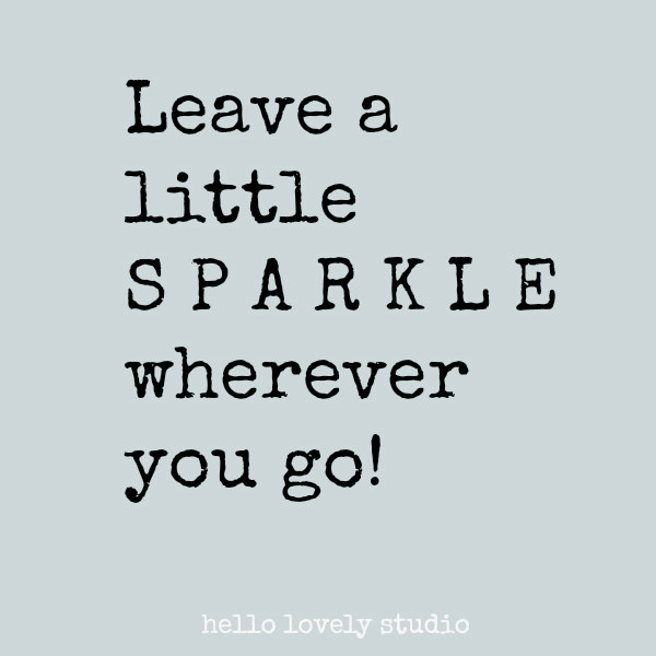 Leave a little sparkle wherever you go - whimsical quote on Hello Lovely Studio. #joyquote #sparkle #quotes #happinessquote