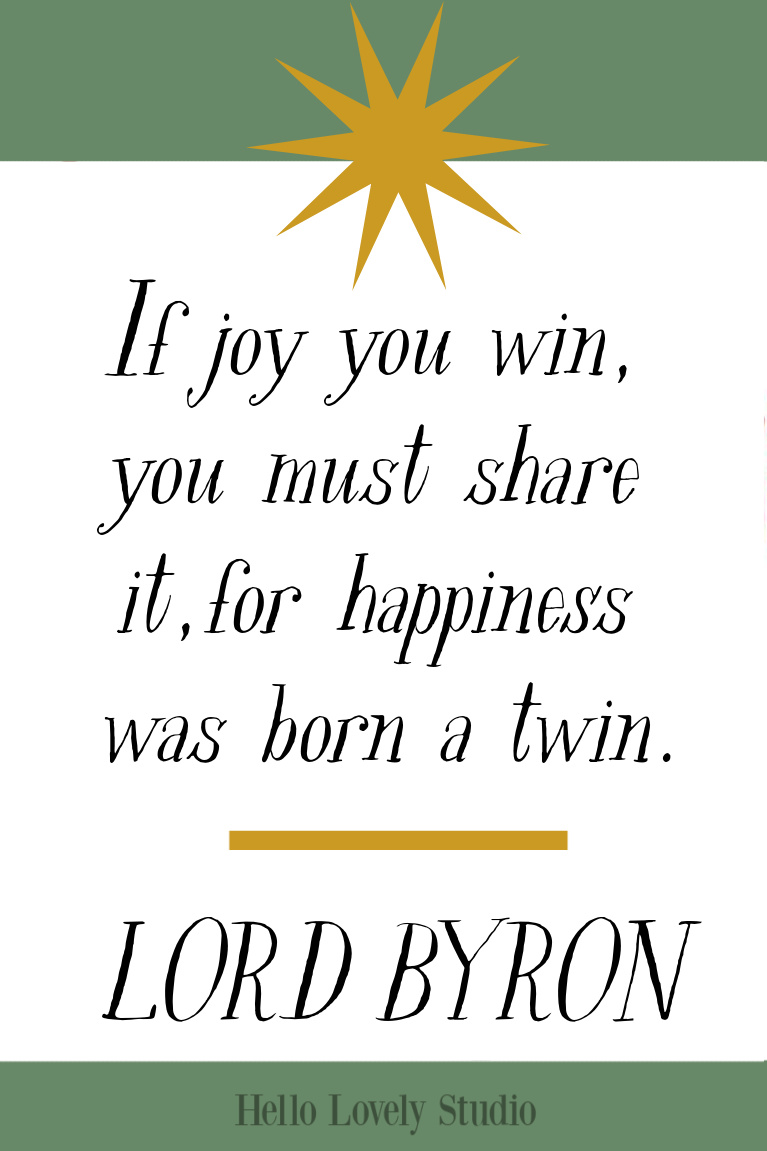 Uplifting and inspirational quote by Lord Byron - If joy you win, you must share it - Hello Lovely Studio. #lordbyron #inspirationalquotes #joyquotes #christmasquotes