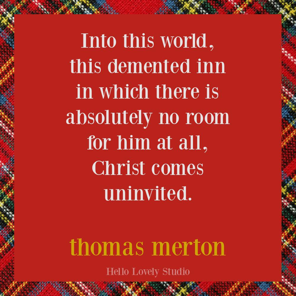 Thomas Merton Christmas quote about Christ Jesus on Hello Lovely. #christmasquotes #thomasmertonquotes #faithquotes