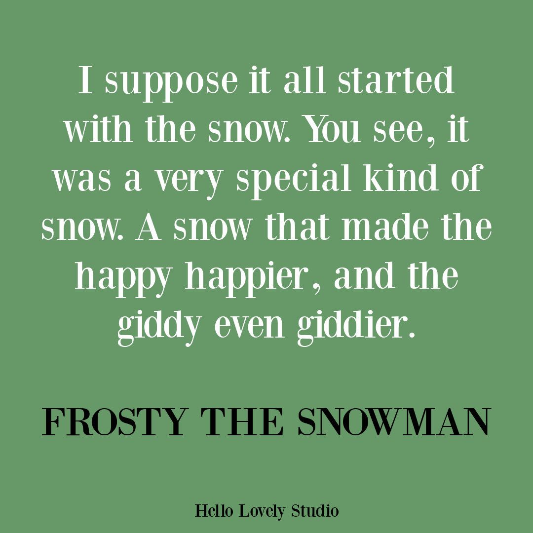 Frosty the Snowman movie quote about the snow on Hello Lovely. #holidayquotes #christmasquotes #snowquotes