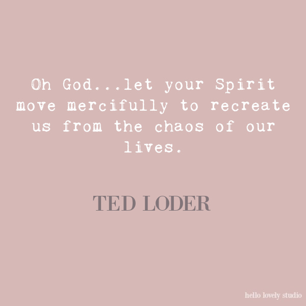 Ted Loder inspirational quote on Hello Lovely Studio. Enjoy Glorious 2020 Holiday Decorations & Inspiring Quotes for 2021 Now!
