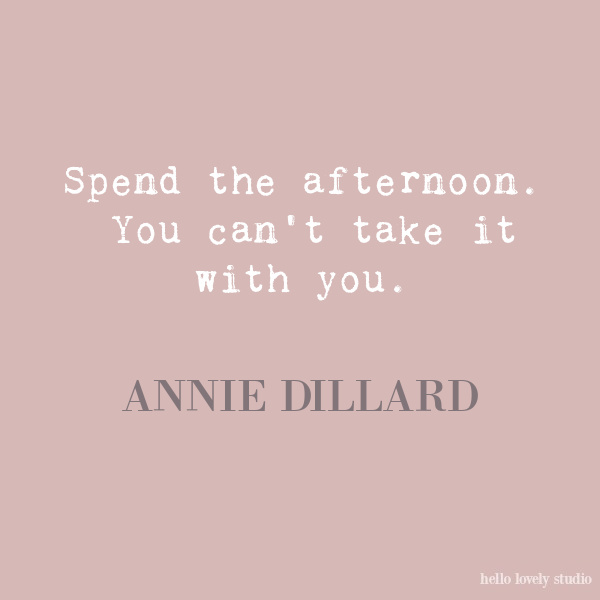 Annie Dillard inspirational quote on Hello Lovely Studio.