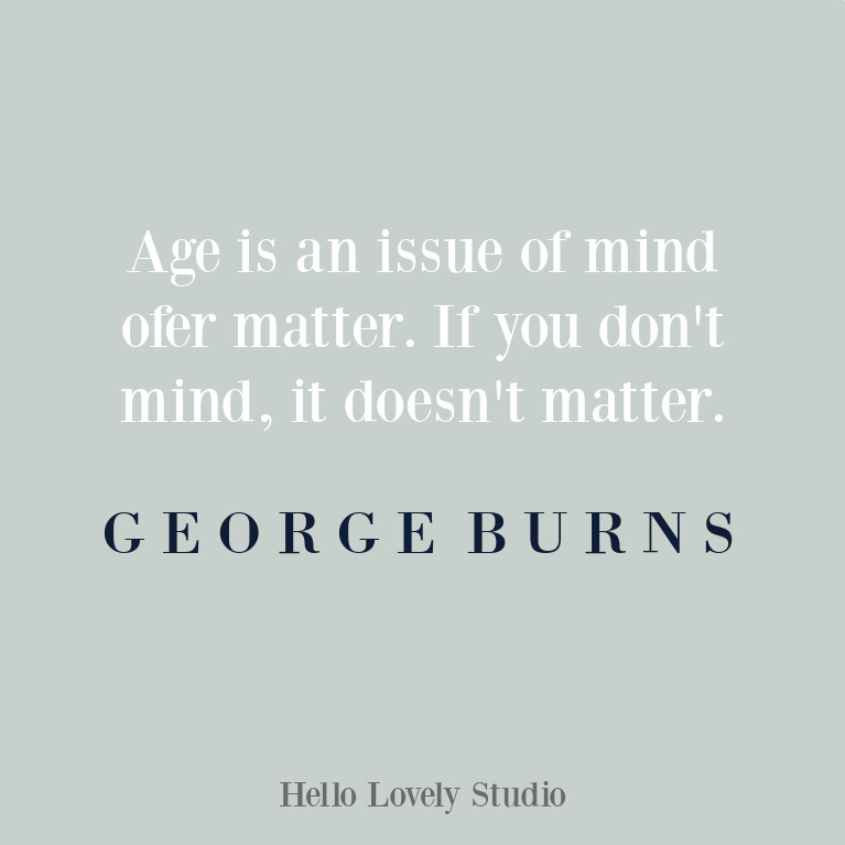 Funny quote about age from George Burns: age is an issue of mind over matter. #agequotes #funnyquotes #humorquote