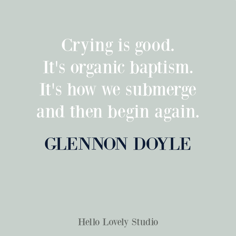 Glennon Doyle quote about crying on Hello Lovely Studio. #glennondoyle #inspirationalquotes #glennondoyle