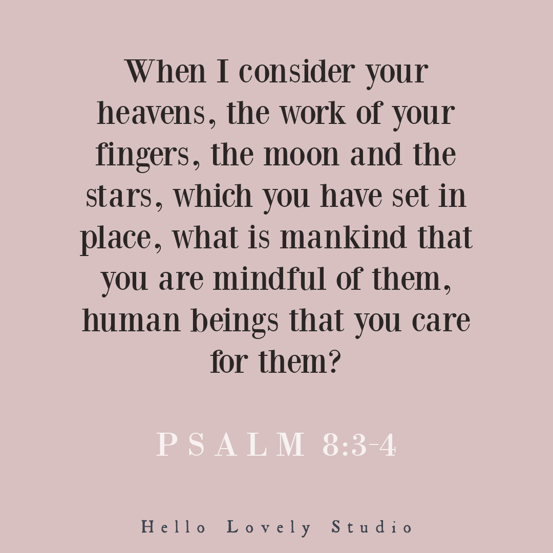 """Psalm 8:3-4 """"When I consider your heavens..."""" on Hello Lovely Studio. #psalm #scriptureverse #bibleverses"""