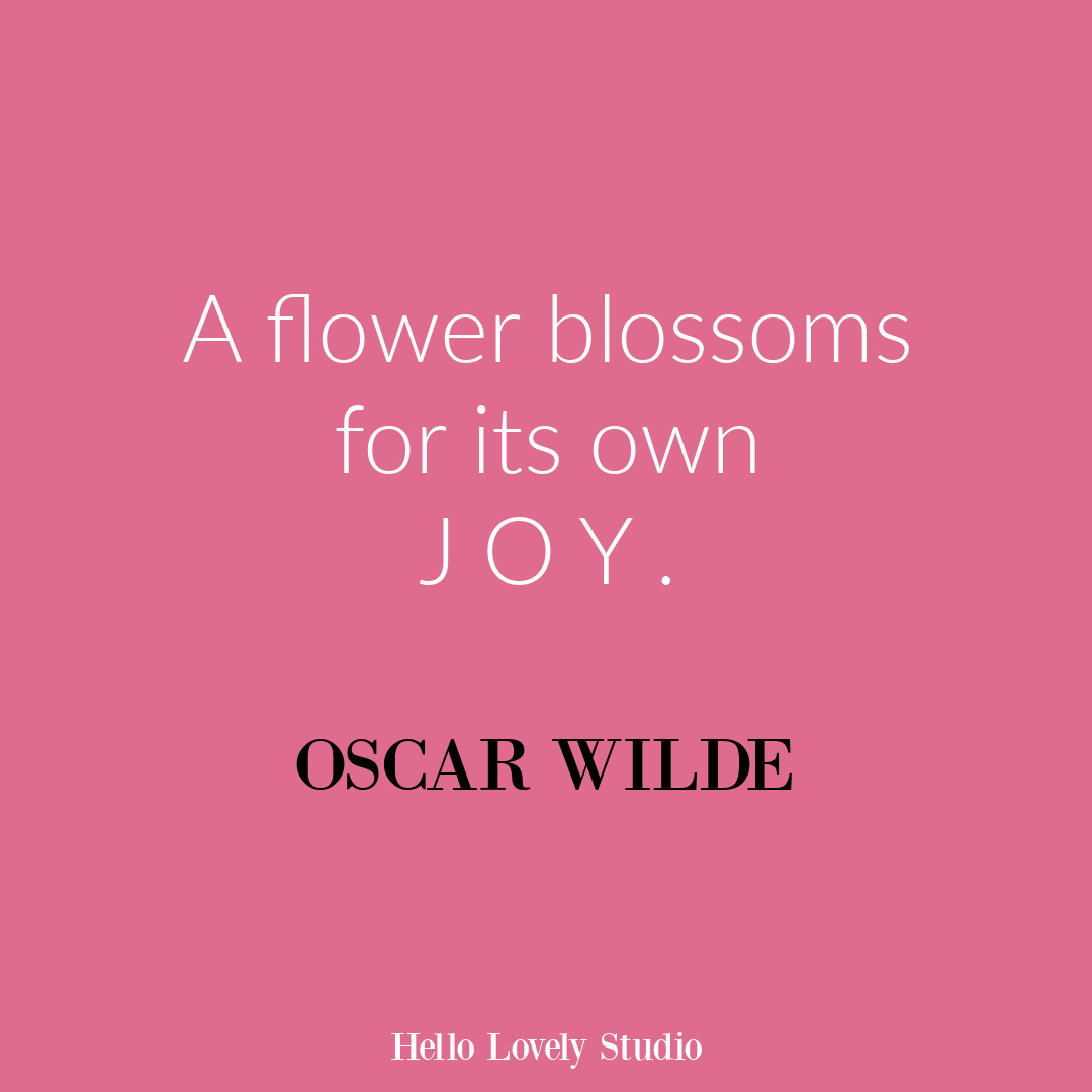 Inspirational flower quote about blooming and life on Hello Lovely Studio. #flowerquote #inspirationalquotes #oscarwilde