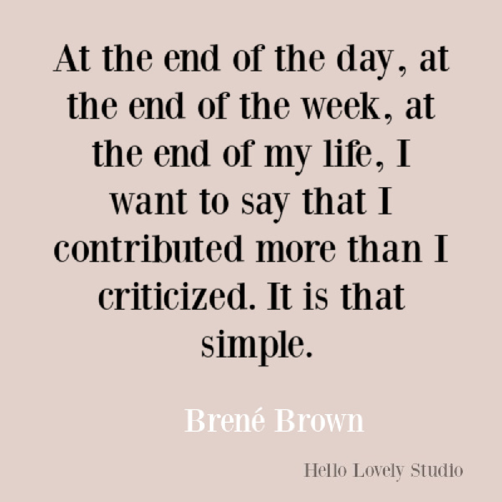 Brene Brown quote about contributing not criticizing. #brenebrownquotes #inspirationalquotes #personalgrowthquotes