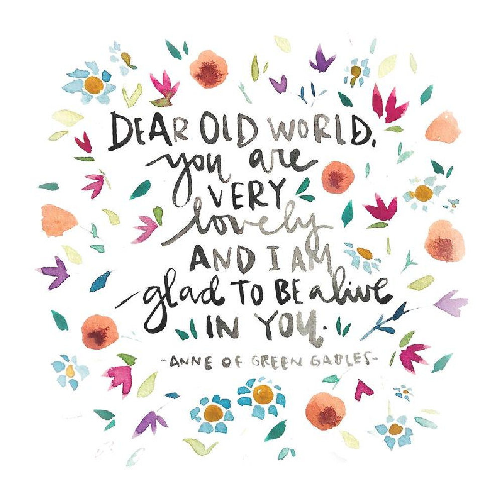 Handlettered quote: Dear Old World, you are very lovely - Anne of Green Gables. #handletteredquotes #anneofgreengables #lmmontgomery #wonderquotes