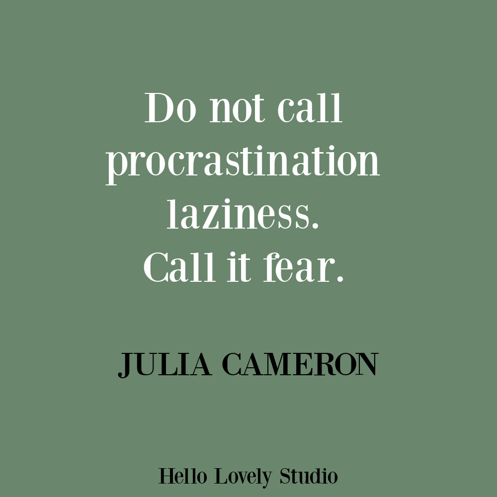 Procrastination quote on Hello Lovely by Julia Cameron. #procrastinationquotes #fearquotes #artistquotes