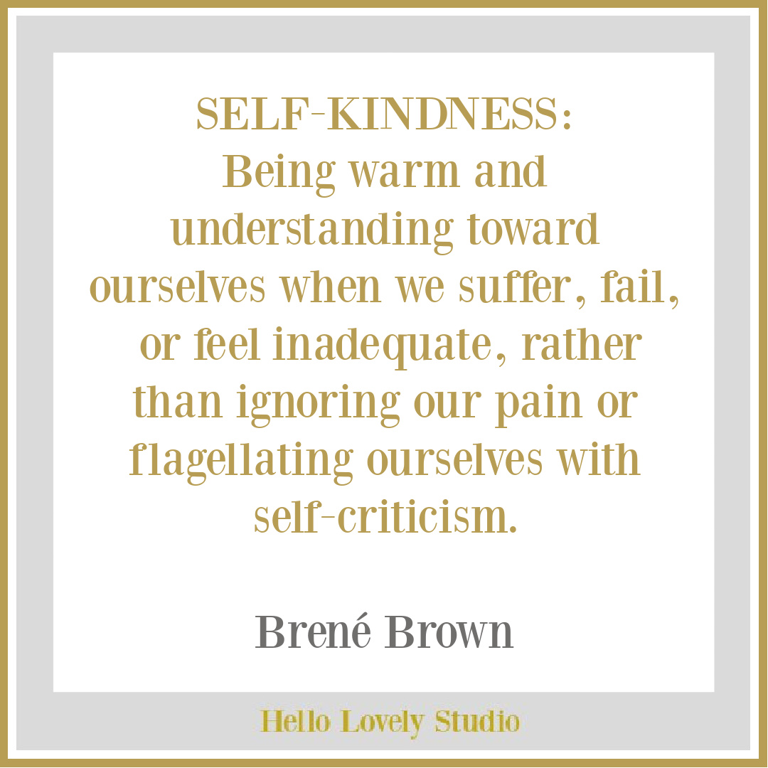 Brené Brown inspirational quote about self-kindness on Hello Lovely Studio. #kindnessquotes #selfkindness #selfcare #brenebrownquotes