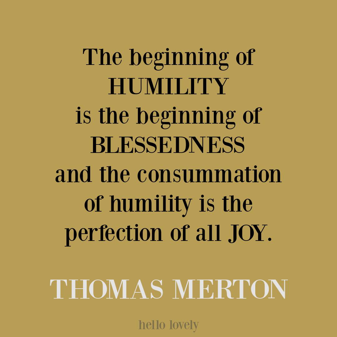 Thomas Merton quote about humility and joy on Hello Lovely. #thomasmertonquotes #humilityquotes #spiritualquotes